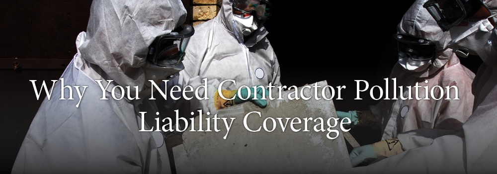 Why You Need Contractor Pollution Liability Coverage
